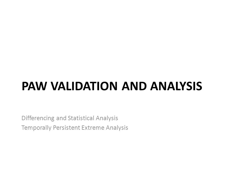PAW VALIDATION AND ANALYSIS Differencing and Statistical Analysis Temporally Persistent Extreme Analysis