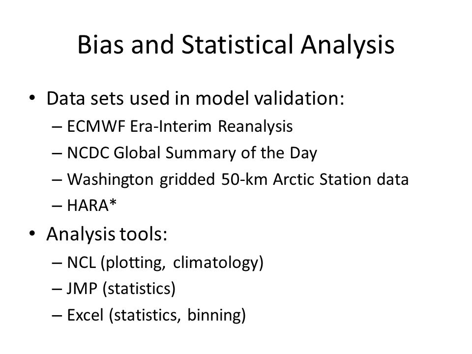 Bias and Statistical Analysis Data sets used in model validation: – ECMWF Era-Interim Reanalysis – NCDC Global Summary of the Day – Washington gridded