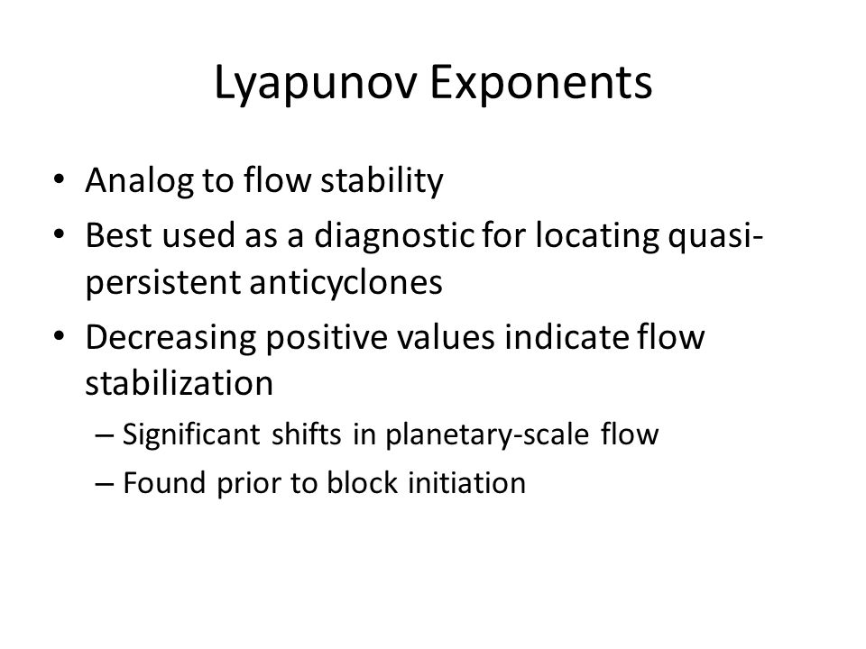 Lyapunov Exponents Analog to flow stability Best used as a diagnostic for locating quasi- persistent anticyclones Decreasing positive values indicate