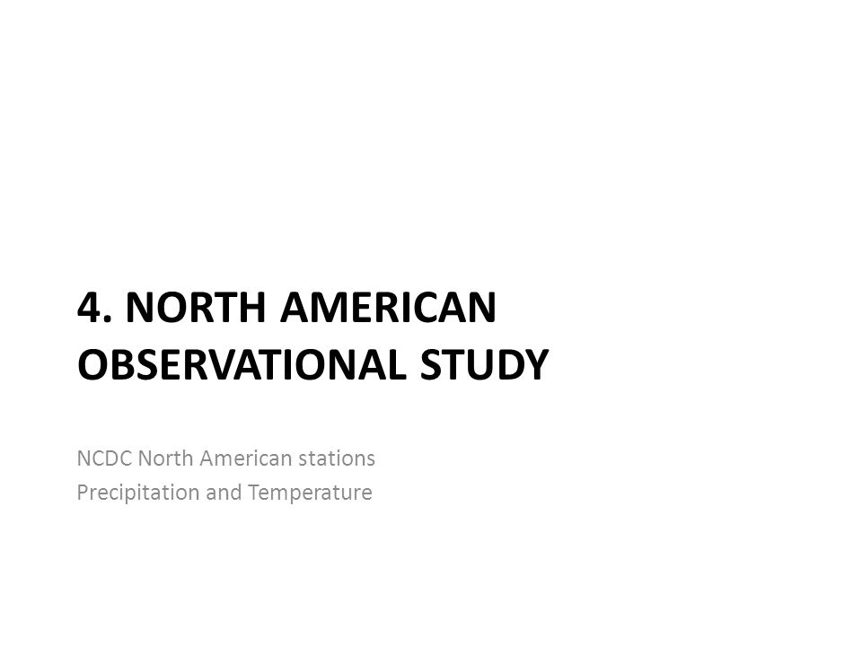 4. NORTH AMERICAN OBSERVATIONAL STUDY NCDC North American stations Precipitation and Temperature