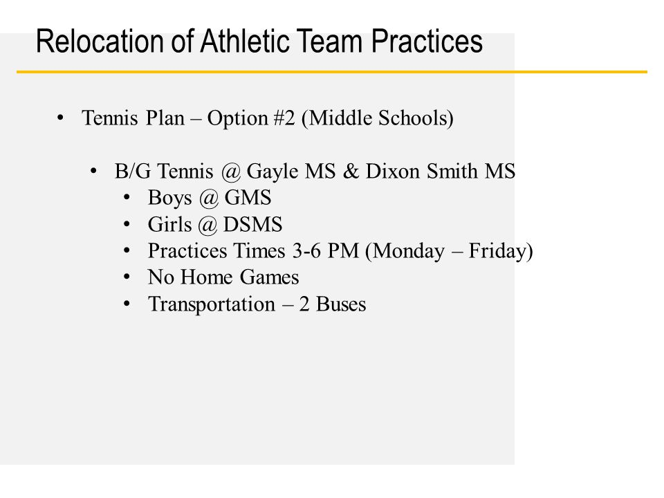 Date Relocation of Athletic Team Practices Tennis Plan – Option #2 (Middle Schools) B/G Tennis @ Gayle MS & Dixon Smith MS Boys @ GMS Girls @ DSMS Pra