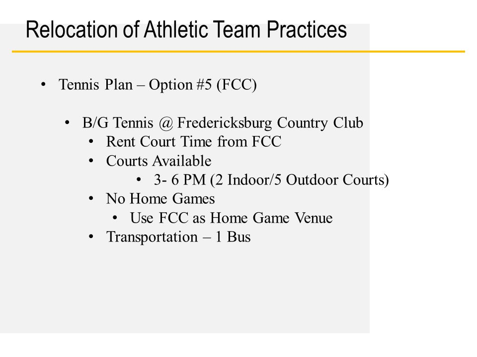 Date Relocation of Athletic Team Practices Tennis Plan – Option #5 (FCC) B/G Tennis @ Fredericksburg Country Club Rent Court Time from FCC Courts Avai