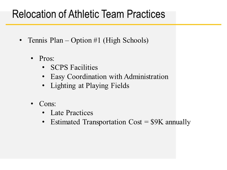 Date Relocation of Athletic Team Practices Tennis Plan – Option #1 (High Schools) Pros: SCPS Facilities Easy Coordination with Administration Lighting