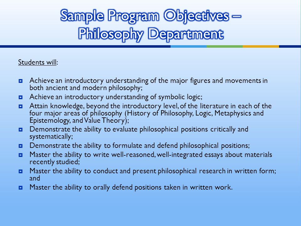 Students will:  Achieve an introductory understanding of the major figures and movements in both ancient and modern philosophy;  Achieve an introduc