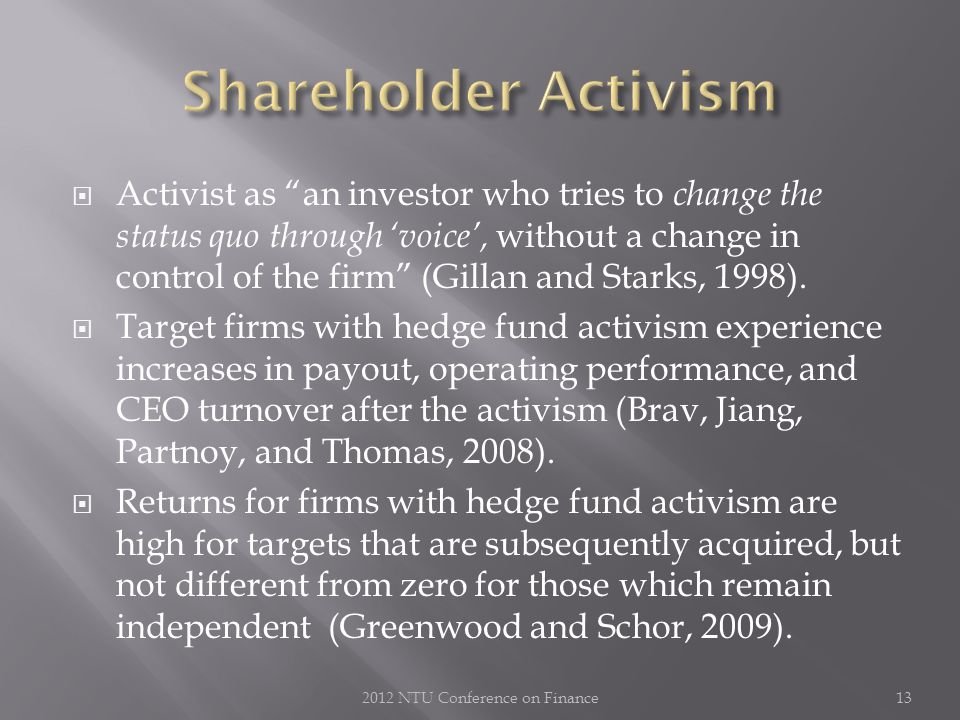  Activist as an investor who tries to change the status quo through 'voice', without a change in control of the firm (Gillan and Starks, 1998).