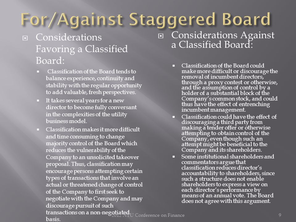  Considerations Favoring a Classified Board:  Classification of the Board tends to balance experience, continuity and stability with the regular opportunity to add valuable, fresh perspectives.