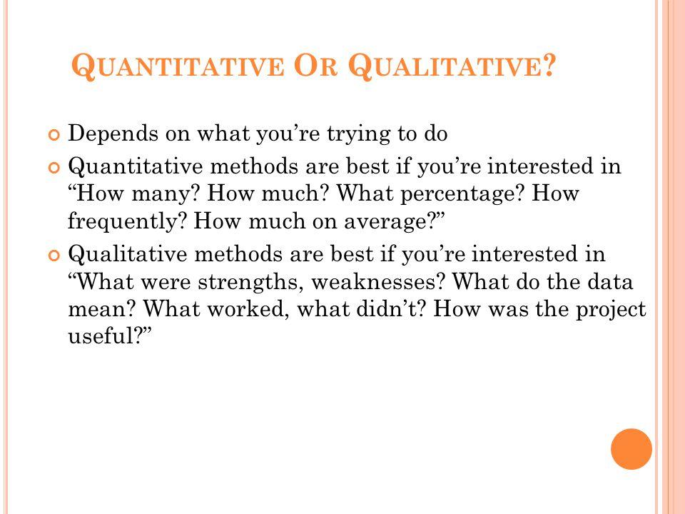 Q UANTITATIVE O R Q UALITATIVE .