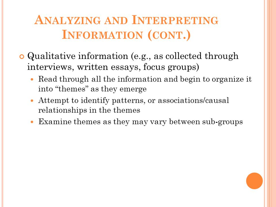 A NALYZING AND I NTERPRETING I NFORMATION ( CONT.) Qualitative information (e.g., as collected through interviews, written essays, focus groups) Read