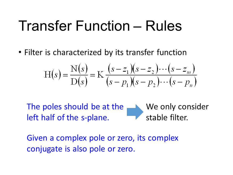 Transfer Function – Rules Filter is characterized by its transfer function The poles should be at the left half of the s-plane.