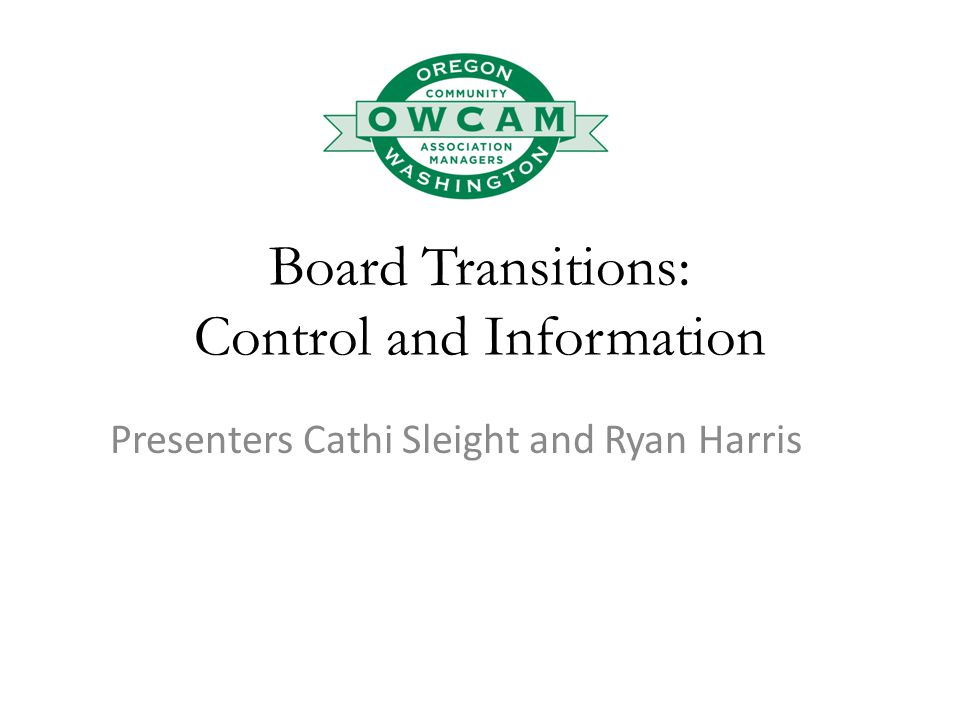 Board Transitions: Control and Information Presenters Cathi Sleight and Ryan Harris