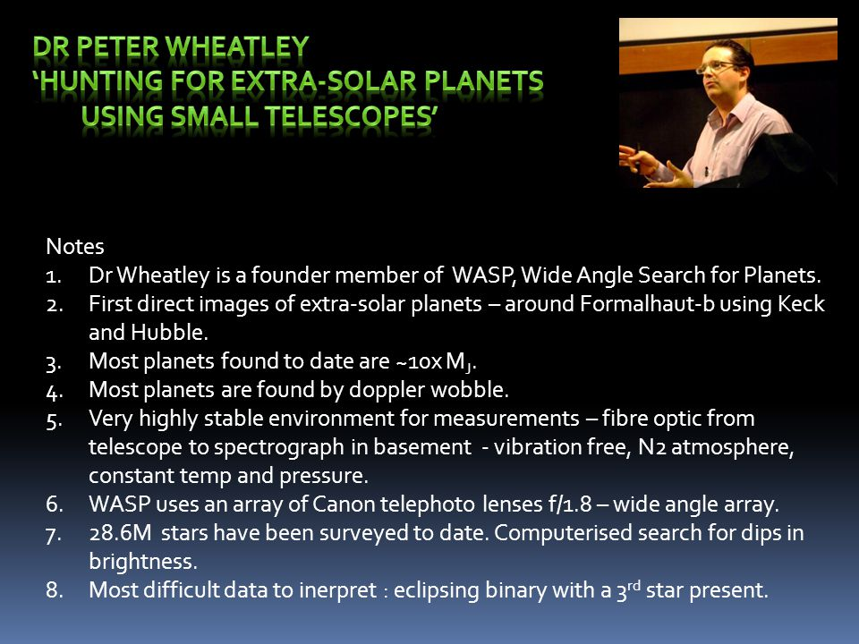 Notes 1.Dr Wheatley is a founder member of WASP, Wide Angle Search for Planets.