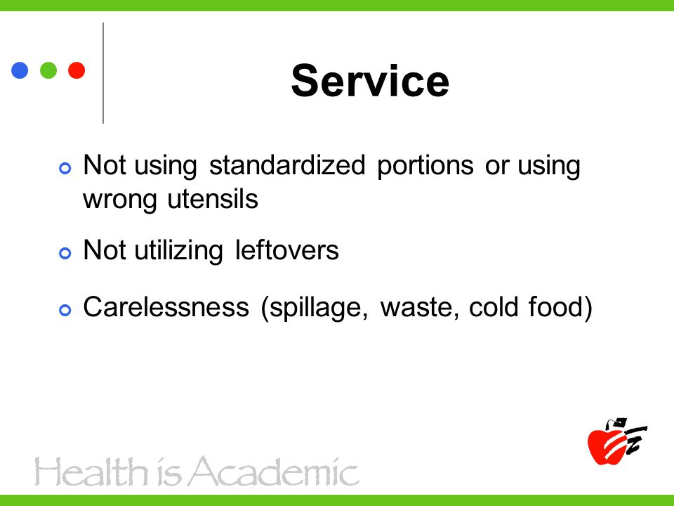 Service Not using standardized portions or using wrong utensils Not utilizing leftovers Carelessness (spillage, waste, cold food)