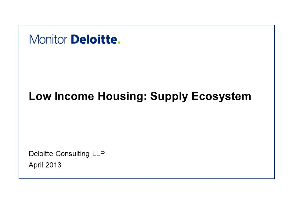 Low Income Housing: Supply Ecosystem April 2013 Deloitte Consulting LLP