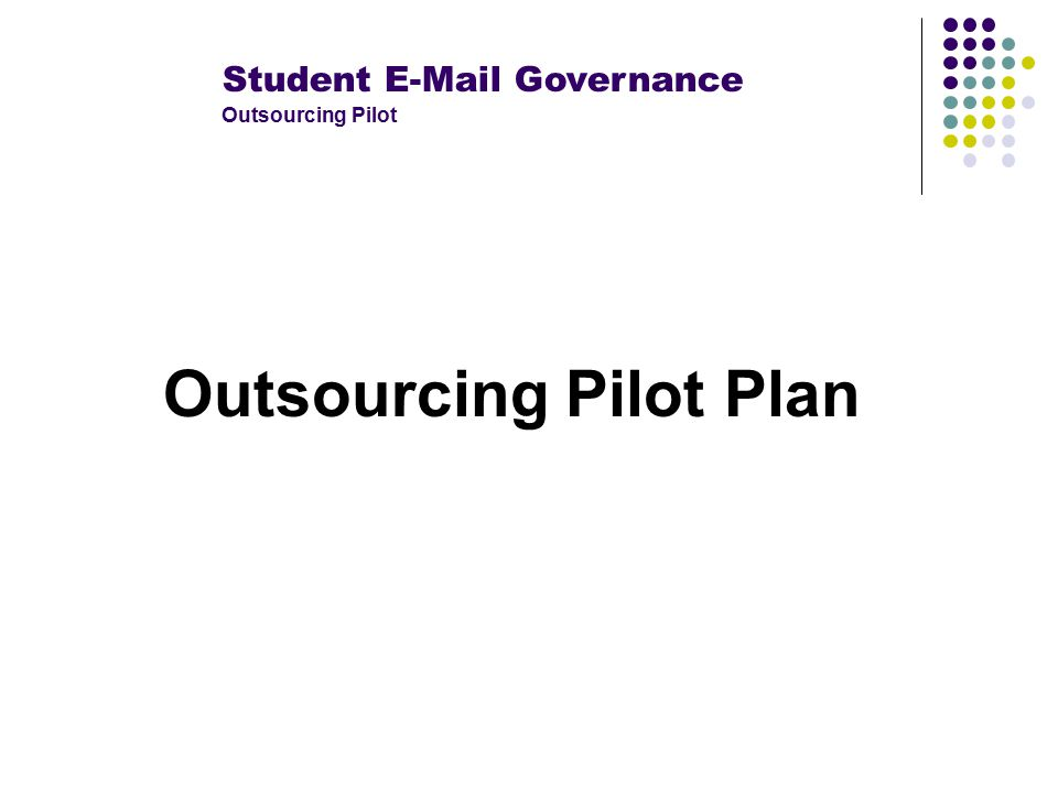Student E-Mail Governance Outsourcing Pilot Outsourcing Pilot Plan