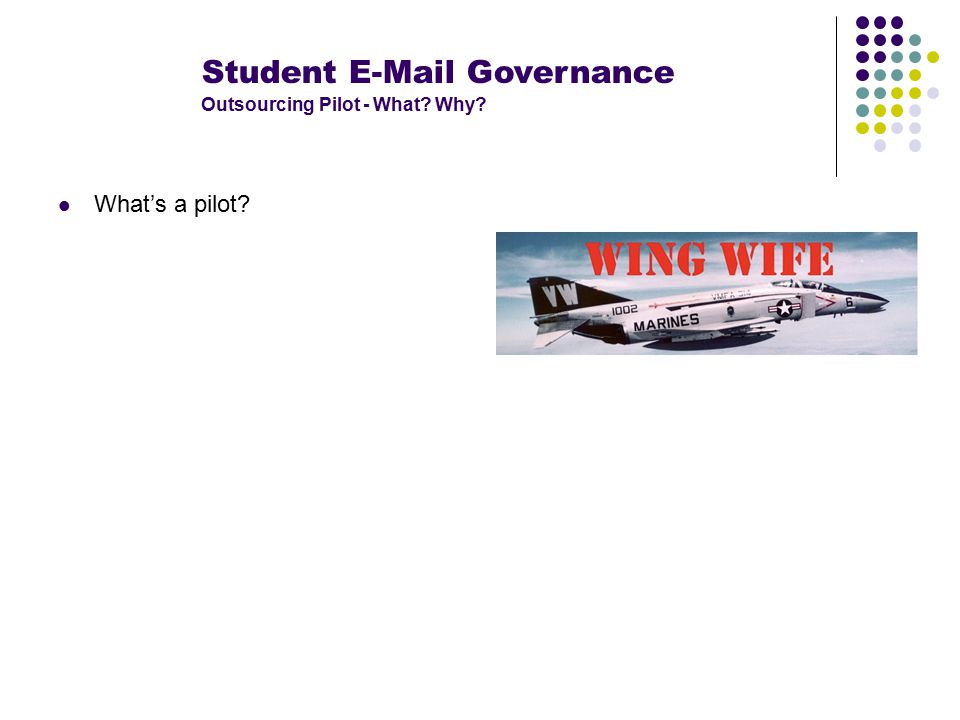 Student E-Mail Governance Outsourcing Pilot - What Why What's a pilot