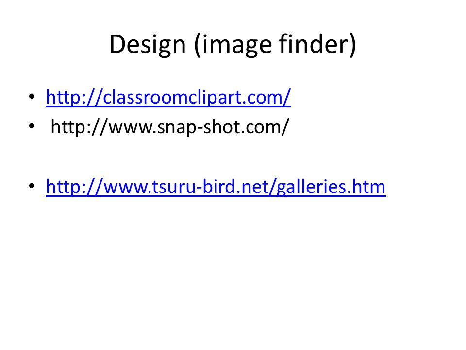Design (image finder) http://classroomclipart.com/ http://www.snap-shot.com/ http://www.tsuru-bird.net/galleries.htm
