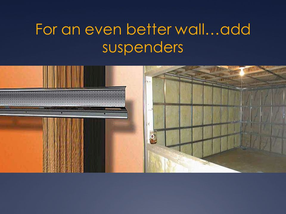 For an even better wall…add suspenders