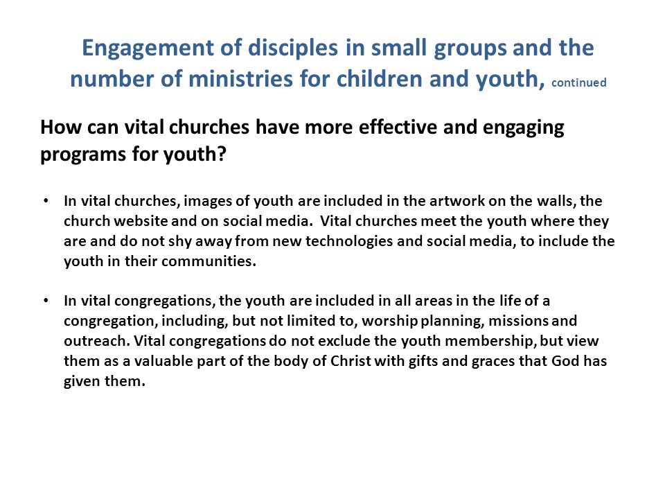 Engagement of disciples in small groups and the number of ministries for children and youth How can vital churches have more effective and engaging pr