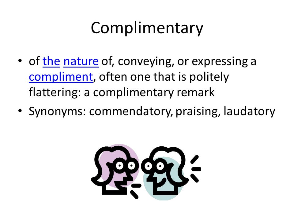 Complimentary of the nature of, conveying, or expressing a compliment, often one that is politely flattering: a complimentary remarkthenature complime