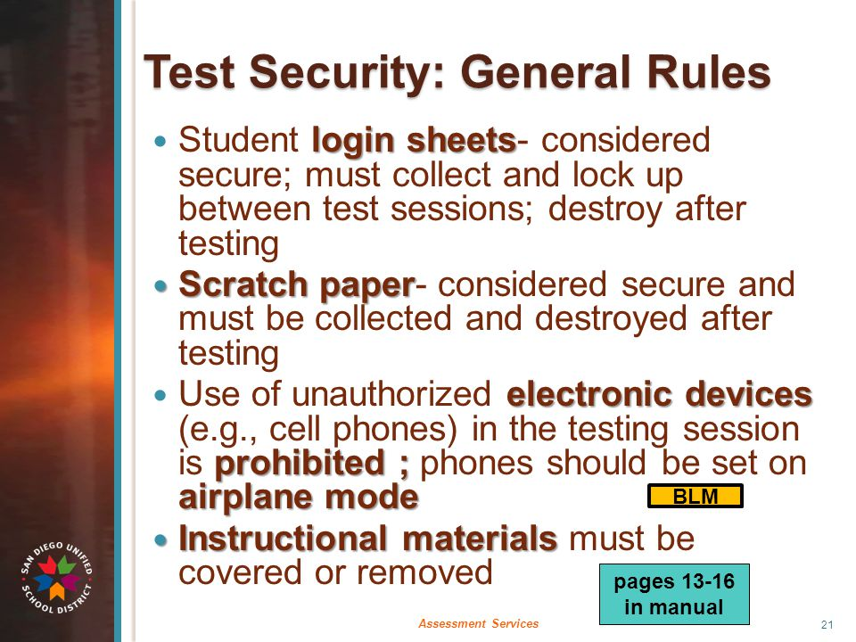 Test Security: General Rules login sheets Student login sheets- considered secure; must collect and lock up between test sessions; destroy after testi