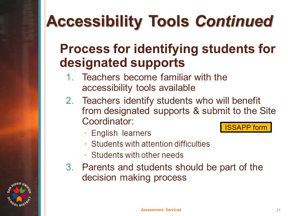 Accessibility Tools Continued Process for identifying students for designated supports 1.Teachers become familiar with the accessibility tools availab