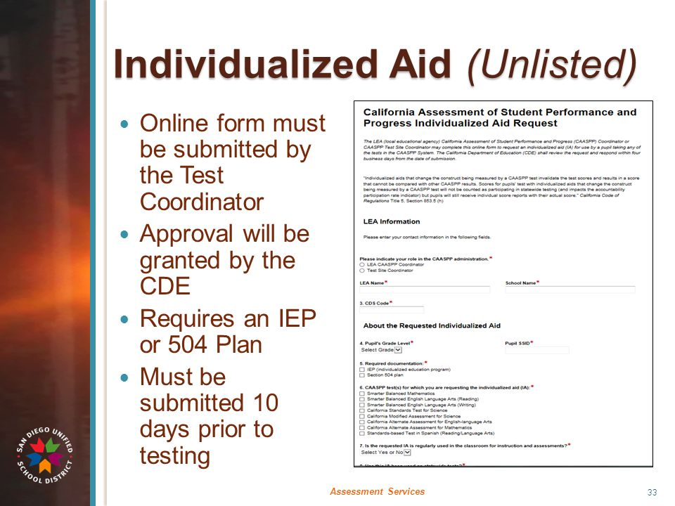 Individualized Aid (Unlisted) Online form must be submitted by the Test Coordinator Approval will be granted by the CDE Requires an IEP or 504 Plan Mu
