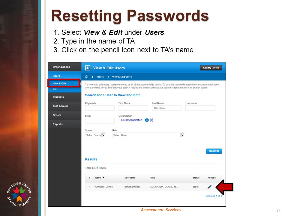 Resetting Passwords 1. Select View & Edit under Users 2. Type in the name of TA 3. Click on the pencil icon next to TA's name 37 Assessment Services