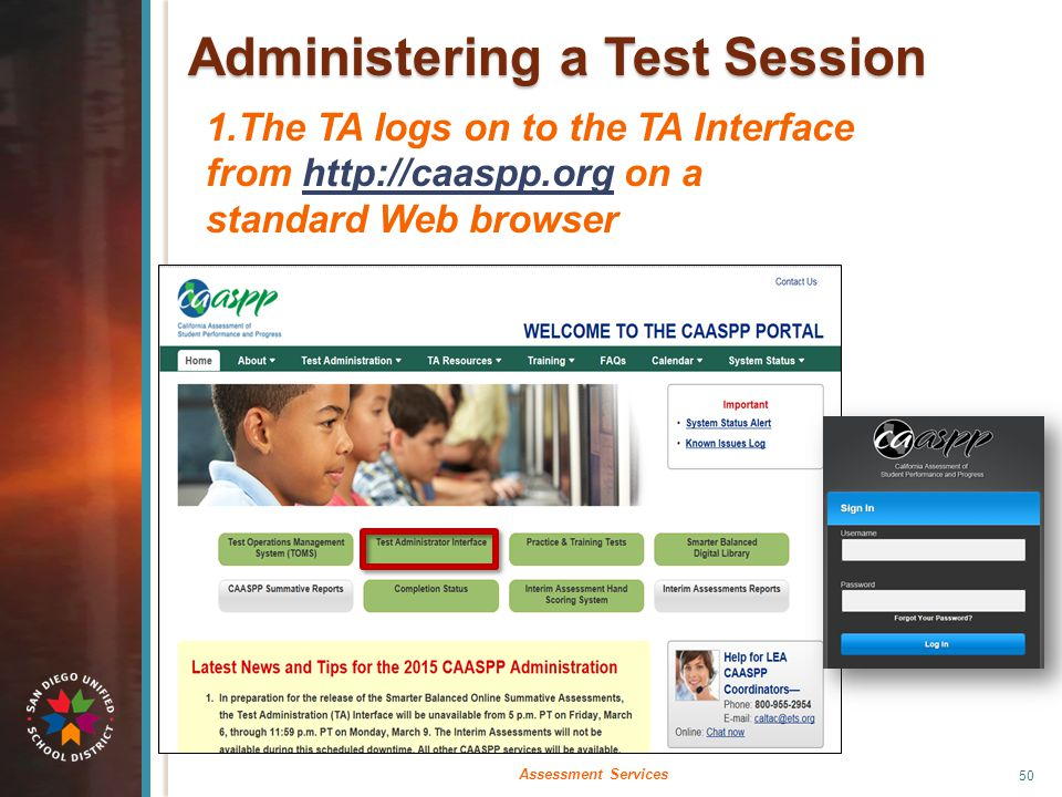 Administering a Test Session 1.The TA logs on to the TA Interface from http://caaspp.org on a standard Web browserhttp://caaspp.org 50 Assessment Serv