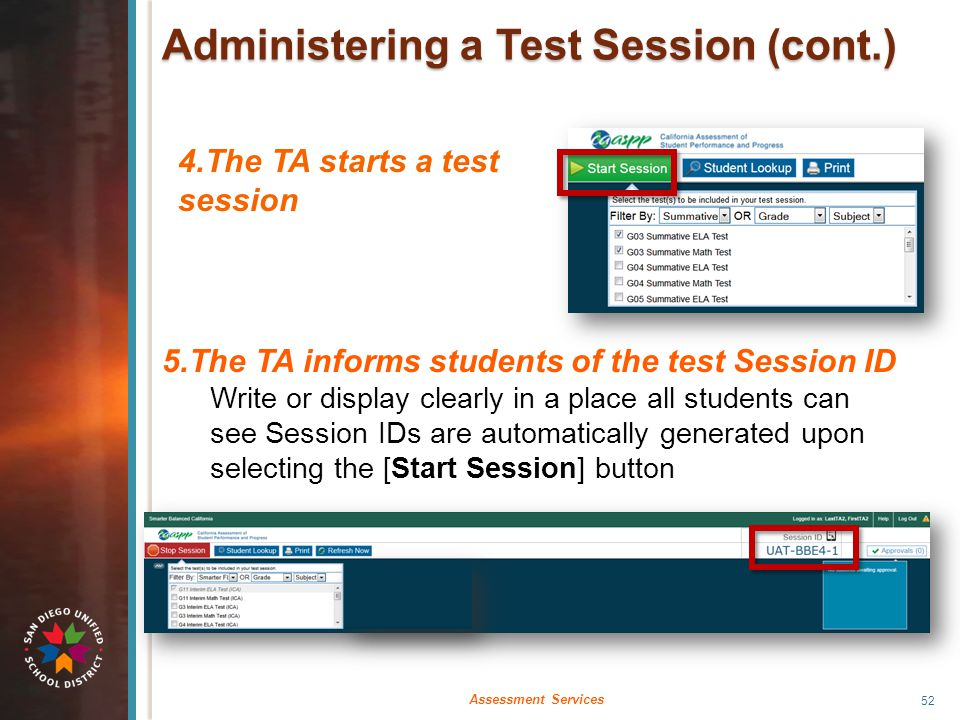 52 Assessment Services Administering a Test Session (cont.) 4.The TA starts a test session 5.The TA informs students of the test Session ID Write or d