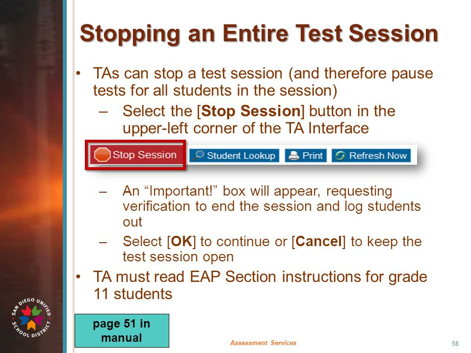 Stopping an Entire Test Session TAs can stop a test session (and therefore pause tests for all students in the session) –Select the [Stop Session] but