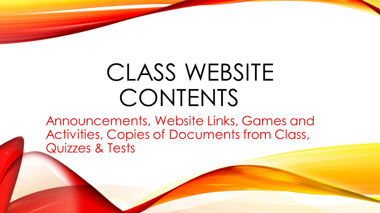 CLASS WEBSITE CONTENTS Announcements, Website Links, Games and Activities, Copies of Documents from Class, Quizzes & Tests