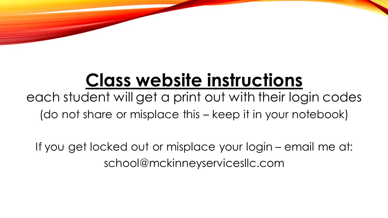 Class website instructions each student will get a print out with their login codes (do not share or misplace this – keep it in your notebook) If you