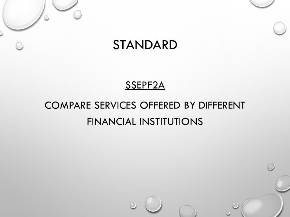 STANDARD SSEPF2A COMPARE SERVICES OFFERED BY DIFFERENT FINANCIAL INSTITUTIONS