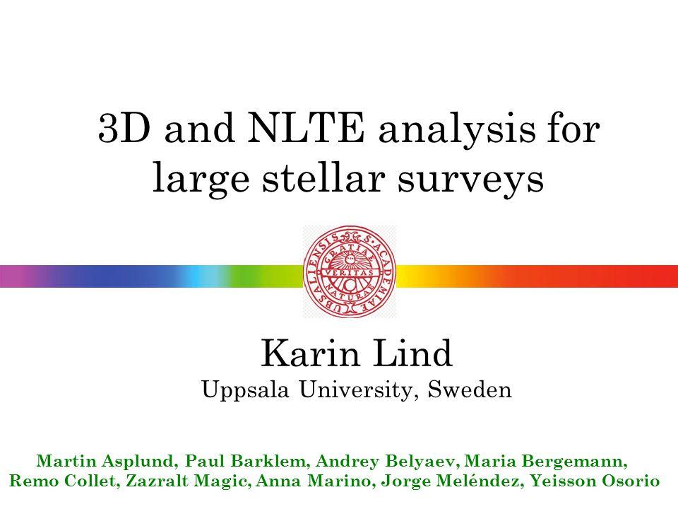 Outline -Introduction - 1D LTE/NLTE -Worst-case scenarios -Recent progress -Calibration techniques -Practical implementation -Applications - 3D LTE/NLTE -Worst-case scenarios -Observational tests -Mg : 1D/ /LTE/NLTE -Ca : 1D/ /3D/LTE/NLTE -Applications