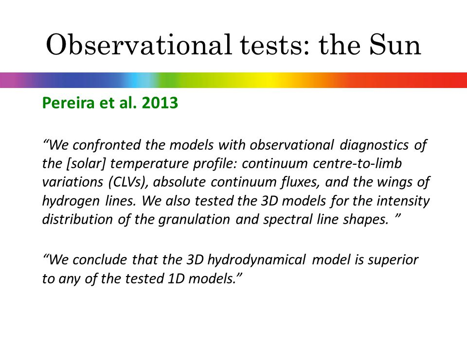 "Observational tests: the Sun Pereira et al. 2013 ""We confronted the models with observational diagnostics of the [solar] temperature profile: continuu"