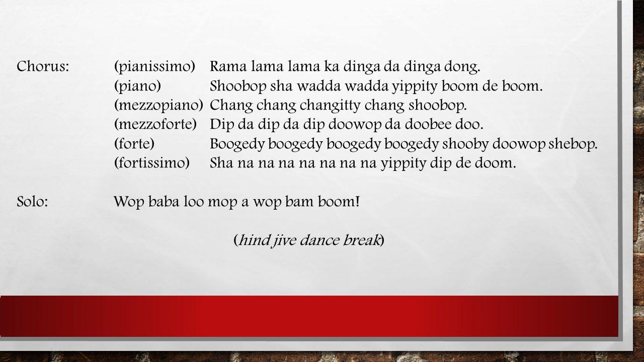 Chorus:(pianissimo)Rama lama lama ka dinga da dinga dong.