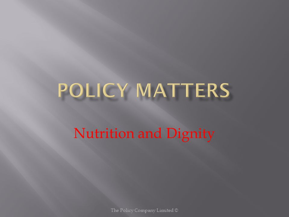 Policy The Home will ensure that all Residents are offered a choice of nutritious, well-balanced and appetising meals which are based upon a sound understanding of their needs and preferences, and served in a manner which promotes and delivers enjoyment, self-respect and the preservation of dignity.