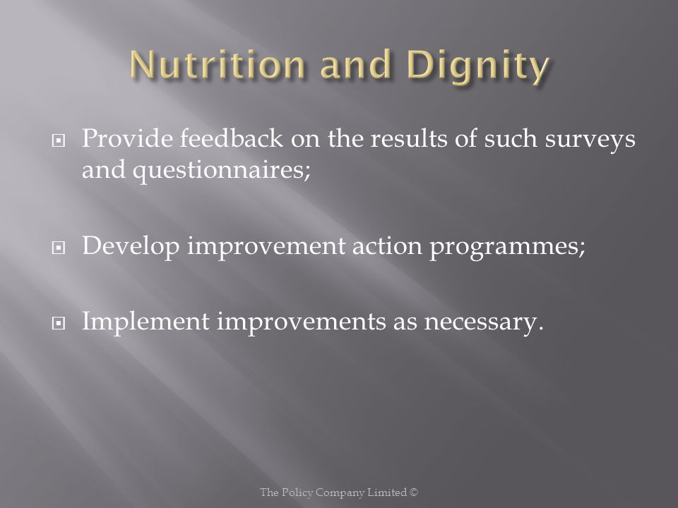 Provide feedback on the results of such surveys and questionnaires;  Develop improvement action programmes;  Implement improvements as necessary.