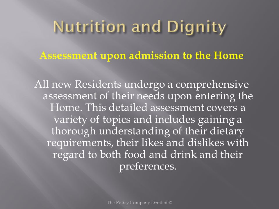This nutritional screening assessment also looks into the cultural background of Residents, examining what foods, flavours, recipes etc have played an important part in their lives, and which will contribute significantly to their enjoyment of life in the Home.