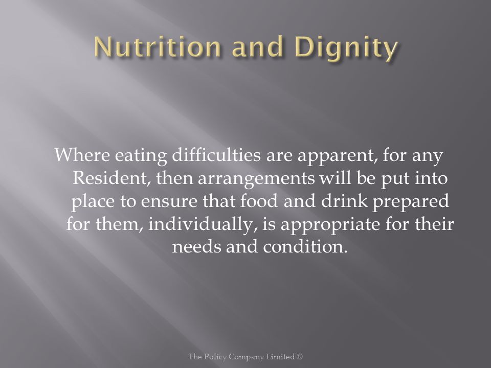 Where eating difficulties are apparent, for any Resident, then arrangements will be put into place to ensure that food and drink prepared for them, individually, is appropriate for their needs and condition.