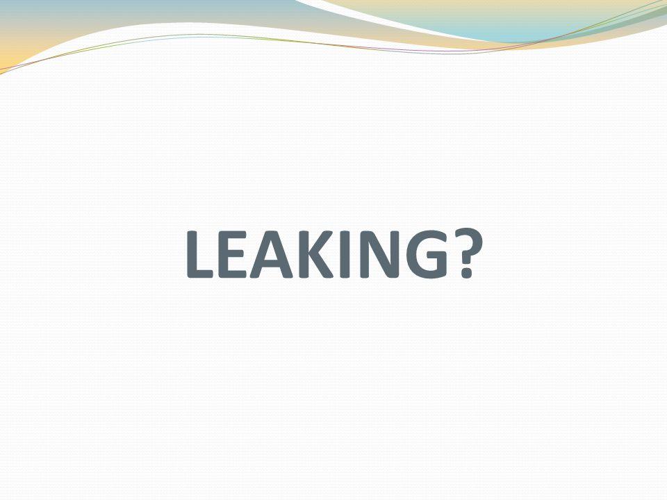 LEAKING?
