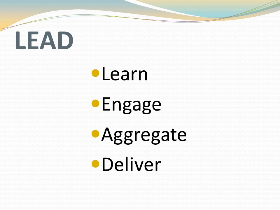 LEAD Learn Engage Aggregate Deliver