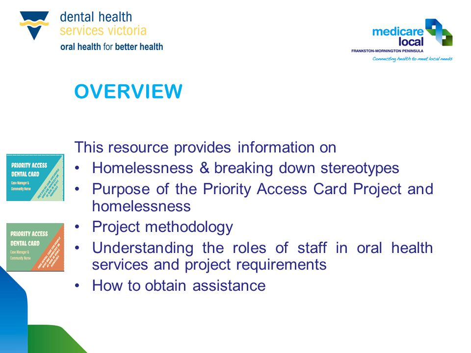 OVERVIEW This resource provides information on Homelessness & breaking down stereotypes Purpose of the Priority Access Card Project and homelessness P