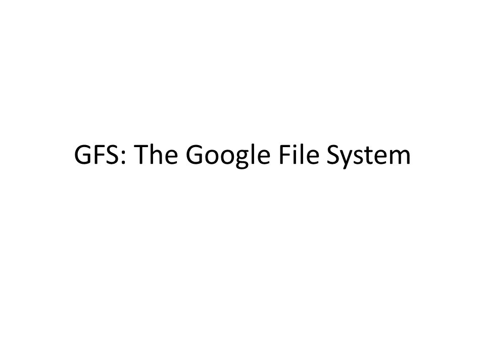 GFS: The Google File System