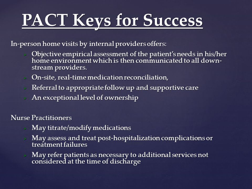 In-person home visits by internal providers offers:  Objective empirical assessment of the patient's needs in his/her home environment which is then communicated to all down- stream providers.