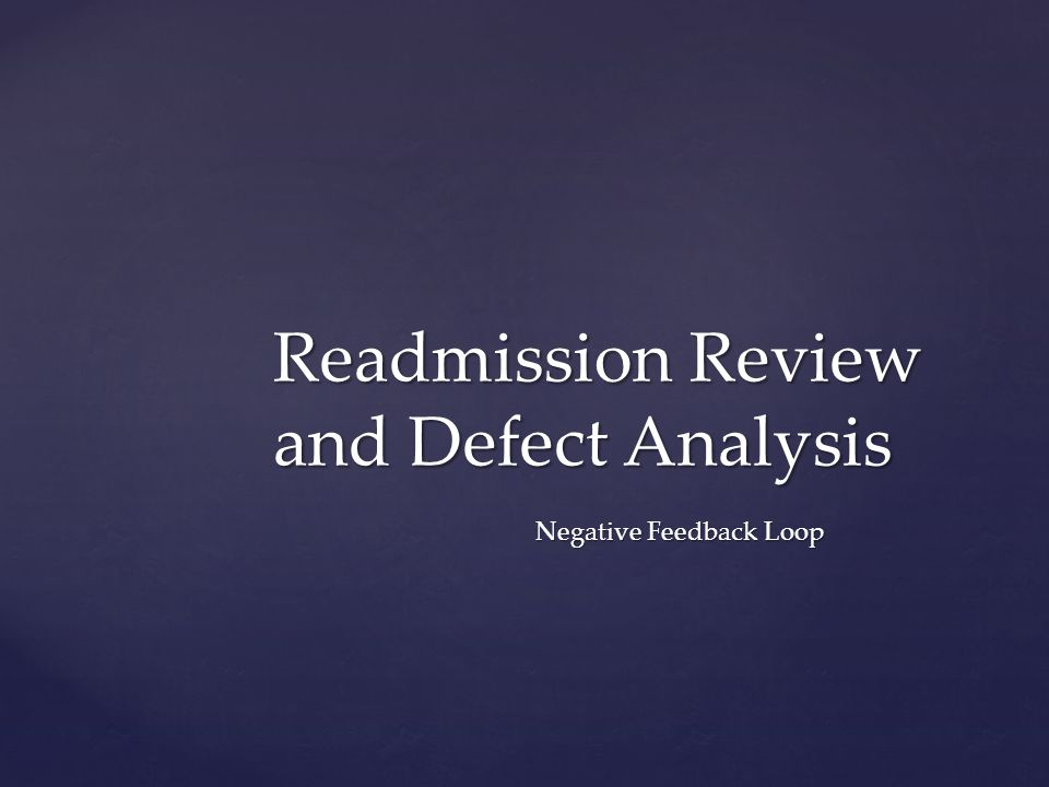 Negative Feedback Loop Readmission Review and Defect Analysis