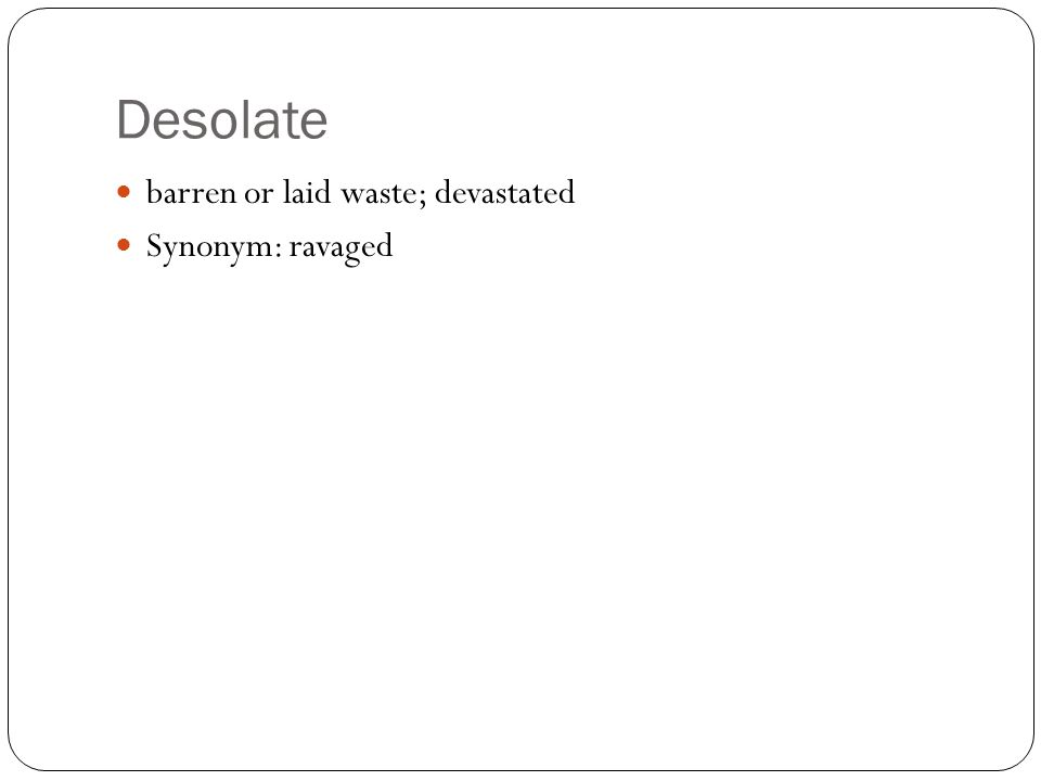 Desolate barren or laid waste; devastated Synonym: ravaged