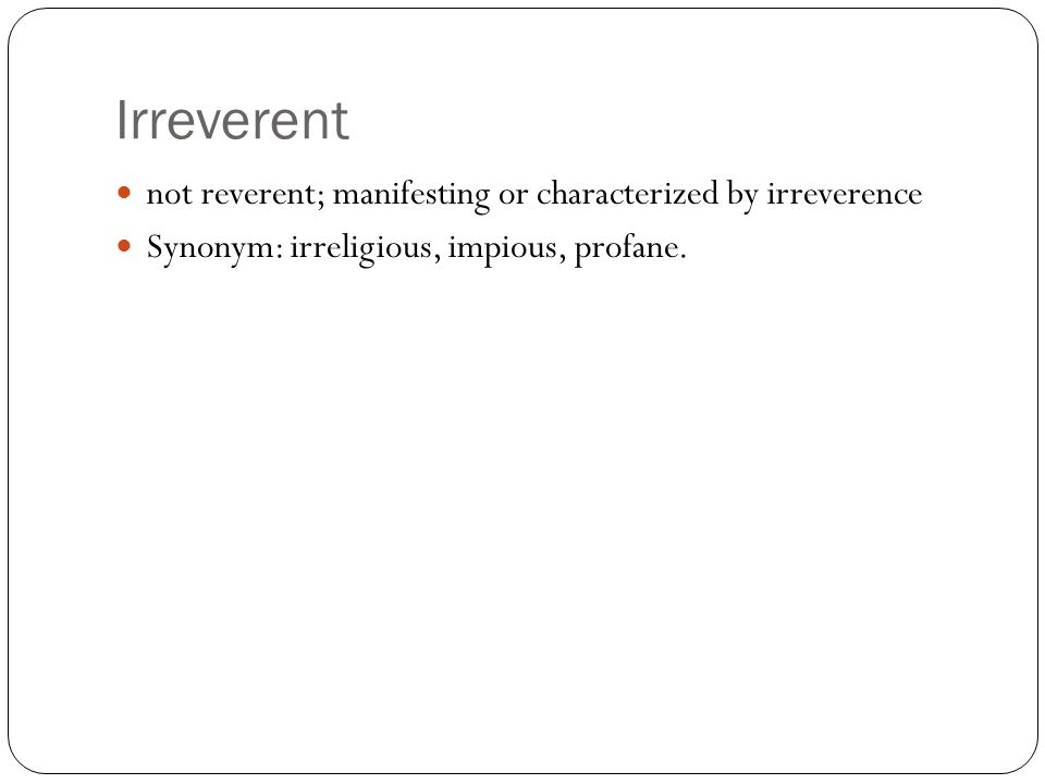 Irreverent not reverent; manifesting or characterized by irreverence Synonym: irreligious, impious, profane.
