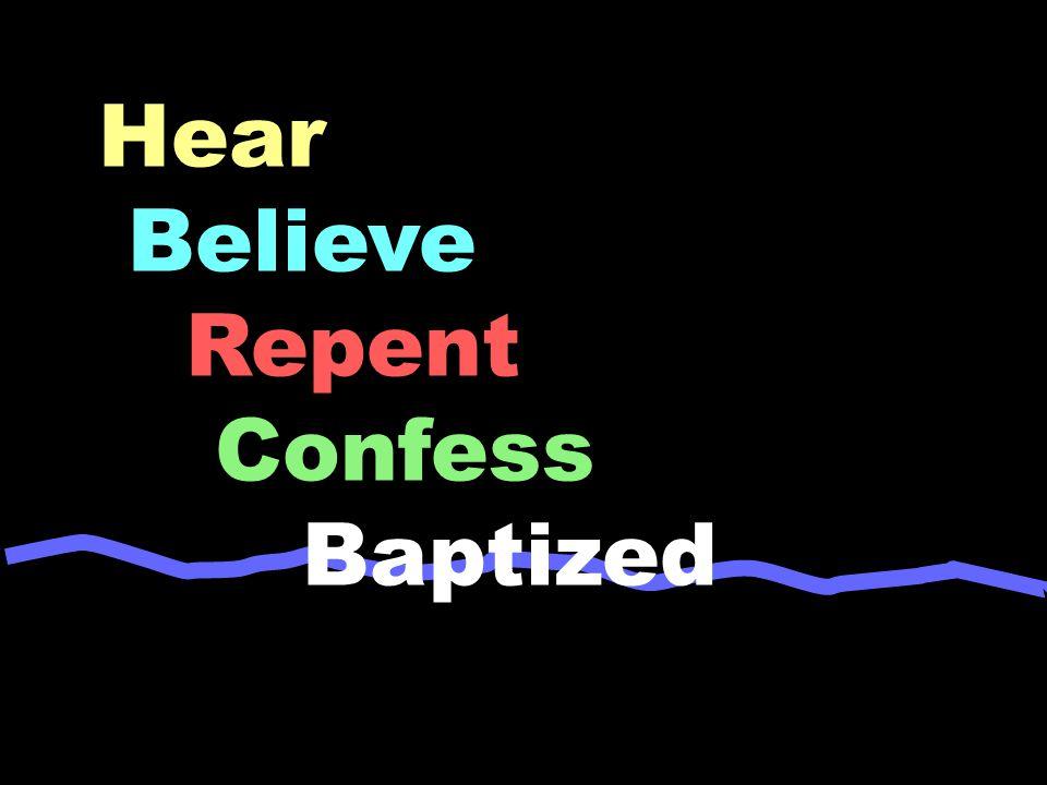 Hear Believe Repent Confess Baptized