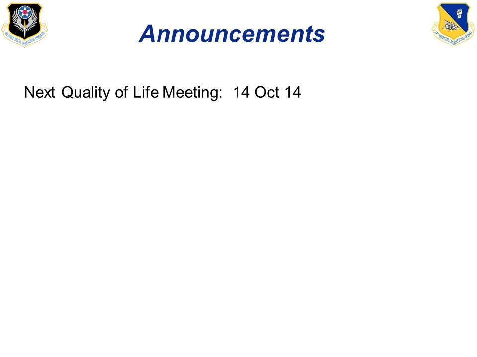 Announcements Next Quality of Life Meeting: 14 Oct 14